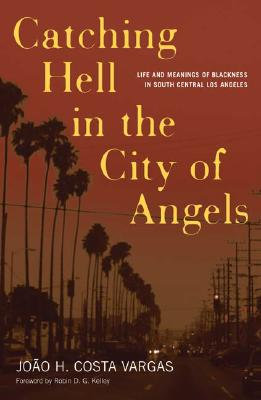 Catching Hell in the City of Angels By Costa Vargas, Joao H./ Kelley, Robin D. G. (FRW)