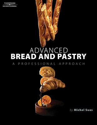 Advanced Bread and Pastry By Suas, Michel